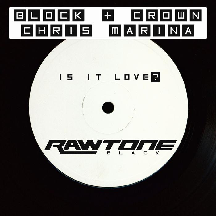 BLOCK & CROWN & CHRIS MARINA - Is It Love?