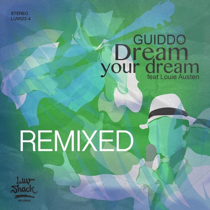 GUIDDO feat LOUIE AUSTEN - Dream Your Dream (Remixes)