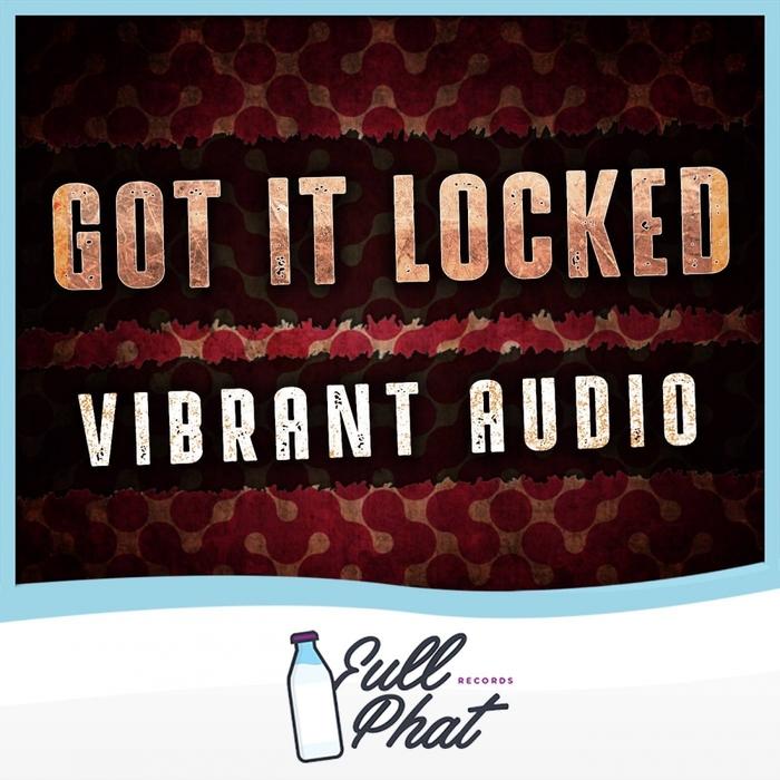 VIBRANT AUDIO - Got It Locked