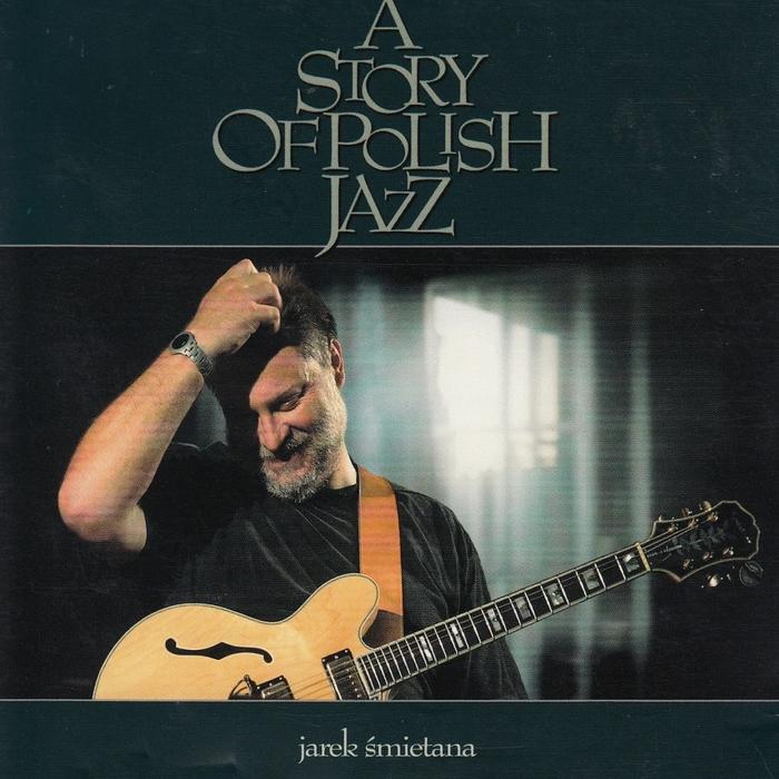 JAREK SMIETANA - A Story Of Polish Jazz