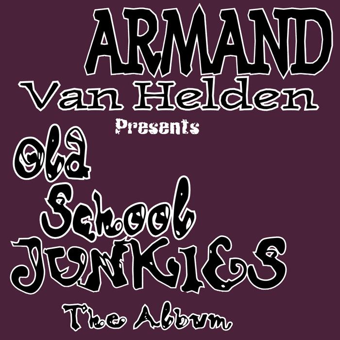 ARMAND VAN HELDEN presents OLD SCHOOL JUNKIES - Old Skool Junkies