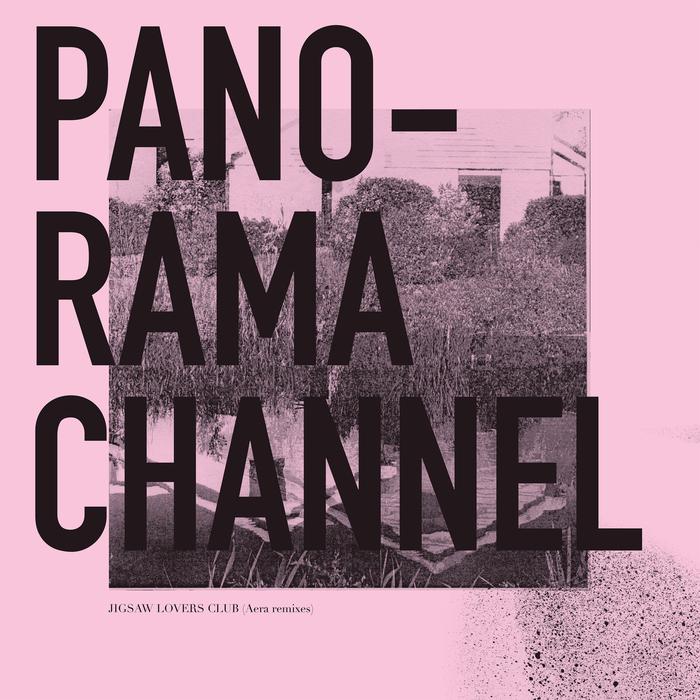 PANORAMA CHANNEL - Jigsaw Lovers Club (Aera Remixes)