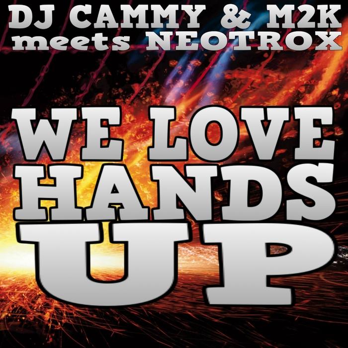 DJ CAMMY/M2K/NEOTROX - We Love HandsUp