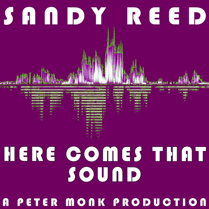 SANDY REED - Here Comes That Sound (A Peter Monk Production)