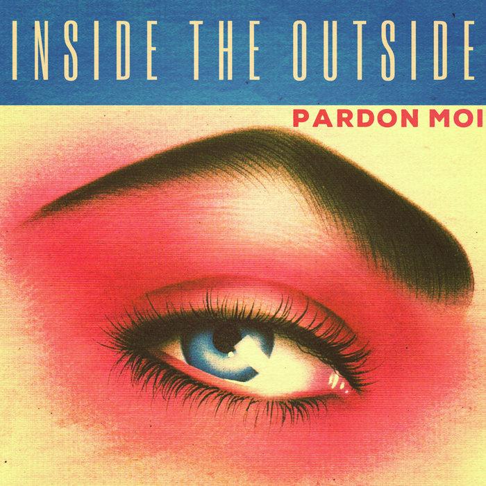 PARDON MOI - Inside The Outside