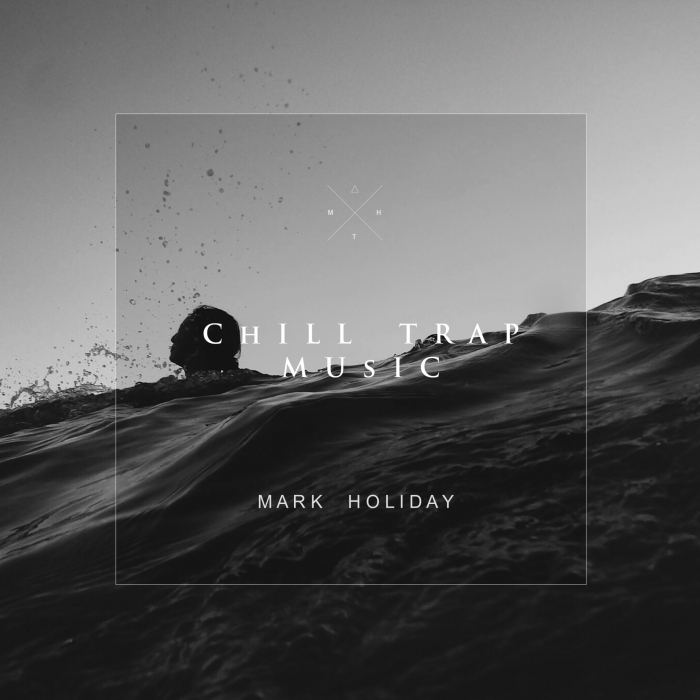 MARK HOLIDAY/TRENDSETTER - Chill Trap Music