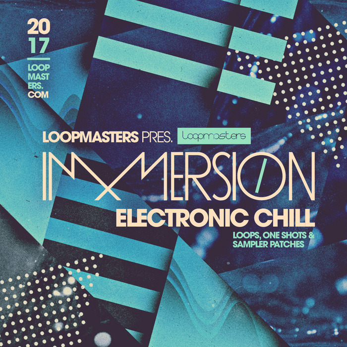 LOOPMASTERS - Immersion: Electronic Chill (Sample Pack WAV/APPLE/LIVE/REASON)