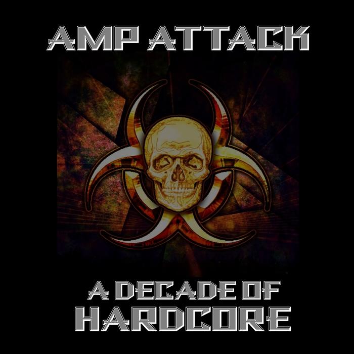 AMP ATTACK - A Decade Of Hardcore