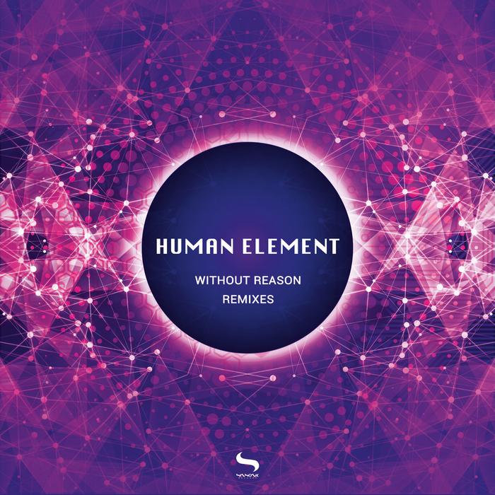 HUMAN ELEMENT - Without Reason Remixes