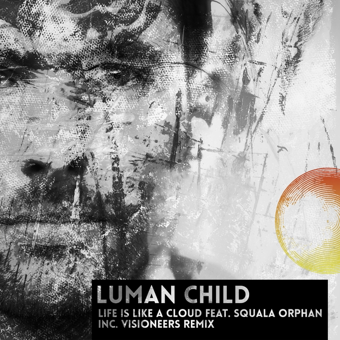 LUMAN CHILD feat SQUALA ORPHAN - Life Is Like A Cloud