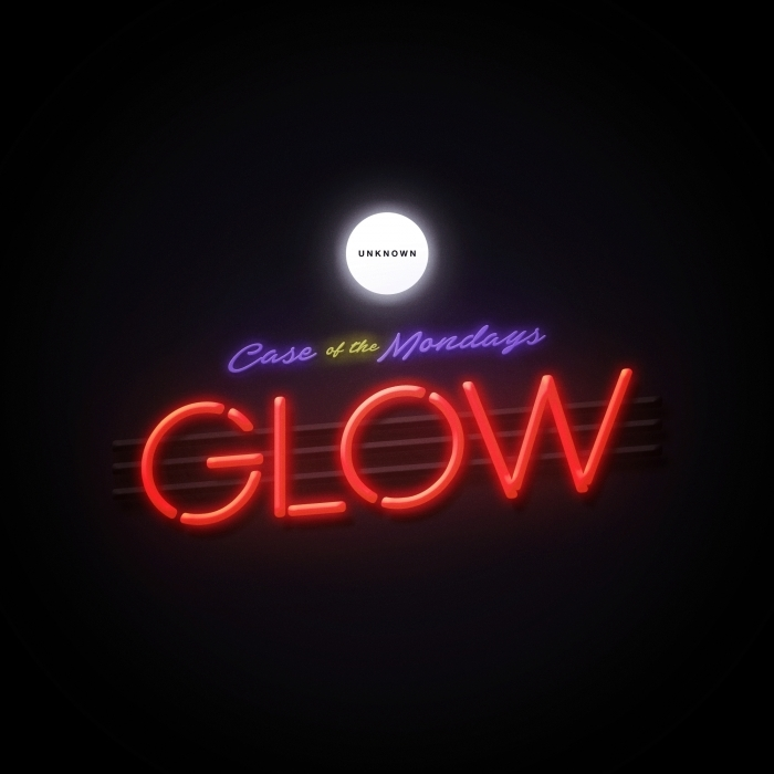 CASE OF THE MONDAYS - Glow