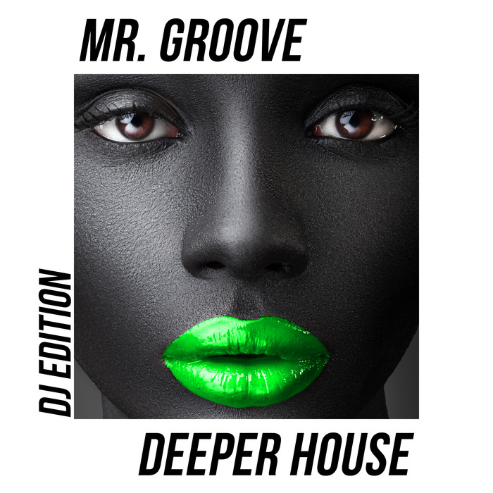 MR GROOVE - Deeper House (DJ Edition)