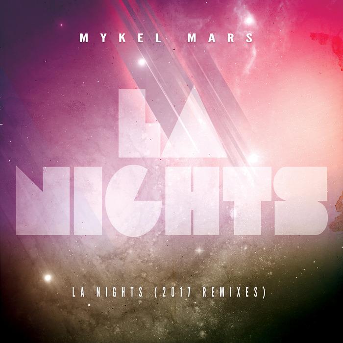 MYKEL MARS - LA Nights (2017 Remixes)