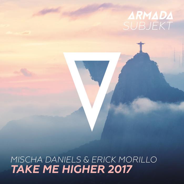 MISCHA DANIELS & ERICK MORILLO - Take Me Higher 2017