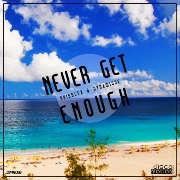 SKIBBLEZ & DYNAMIQUE - Never Get Enough