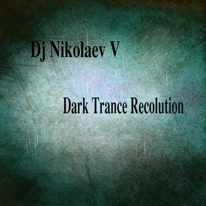 DJ NIKOLAEVV - Dark Trance Recolution