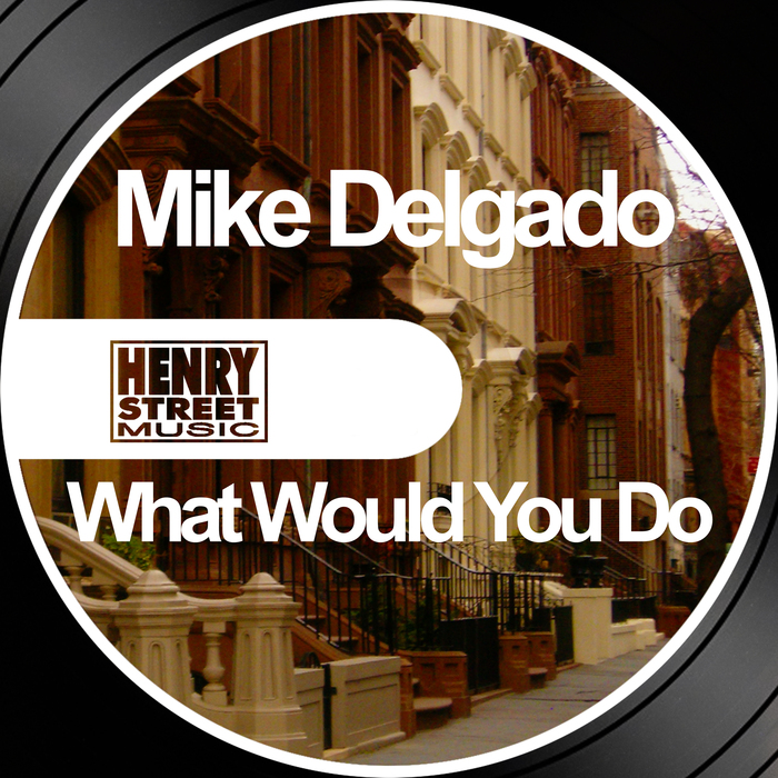 MIKE DELGADO - What Would You Do
