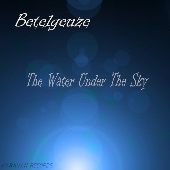 BETELGEUZE - The Water Under The Sky