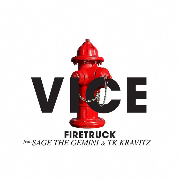 VICE feat SAGE THE GEMINI/TK KRAVITZ - Firetruck