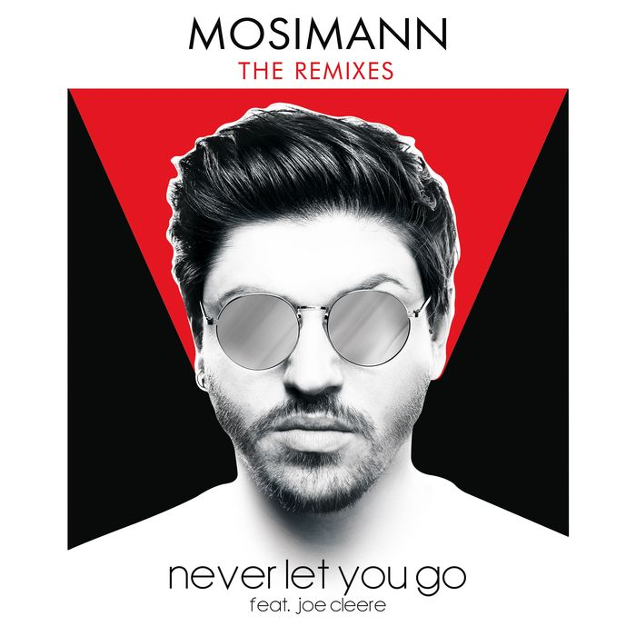 MOSIMANN/JOE CLEERE - Never Let You Go (feat. Joe Cleere) [Remixes]