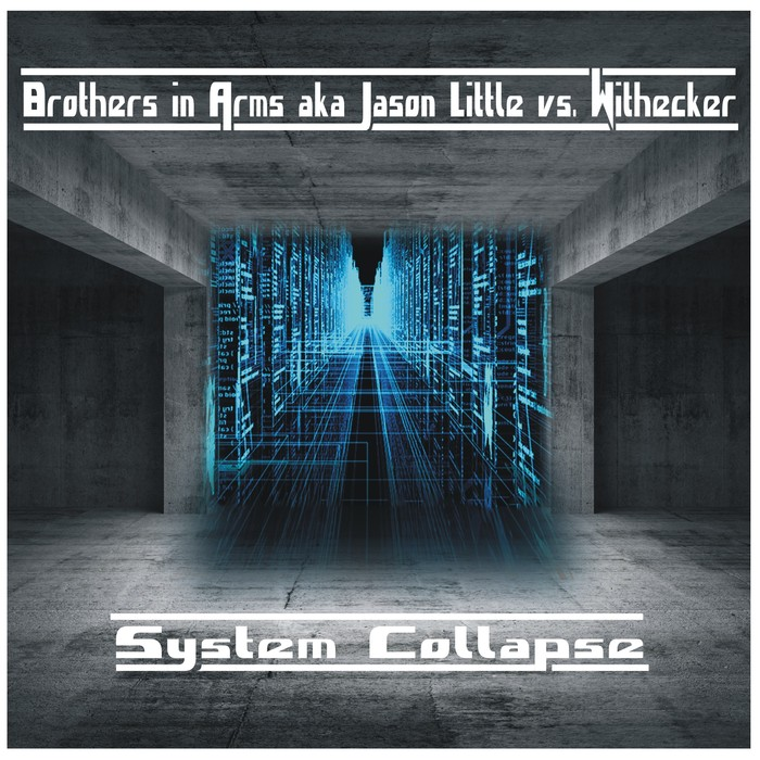 BROTHERS IN ARMS aka JASON LITTLE vs WITHECKER - System Collapse