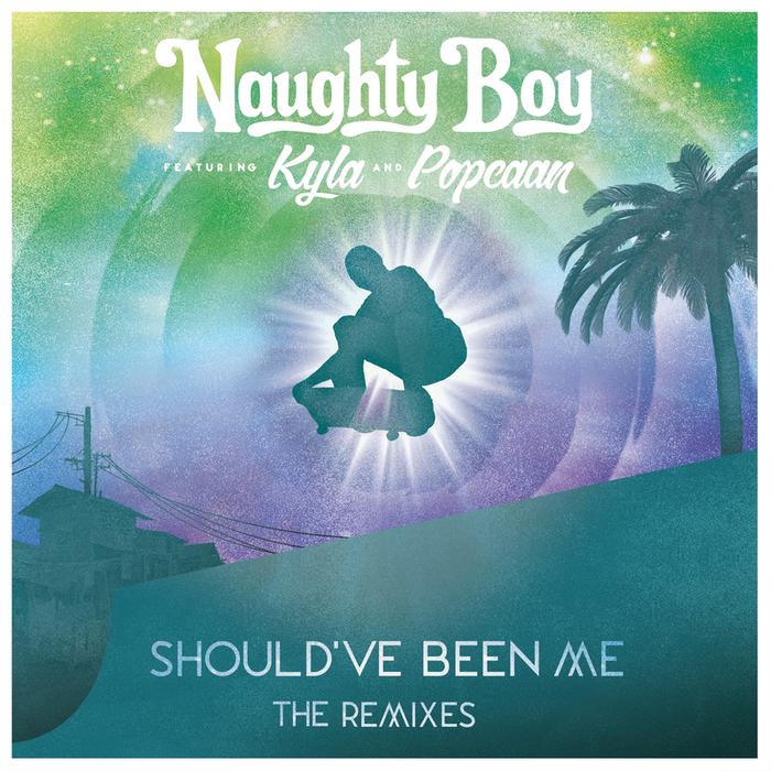 NAUGHTY BOY feat KYLA/POPCAAN - Should've Been Me (The Remixes / Pt.2)