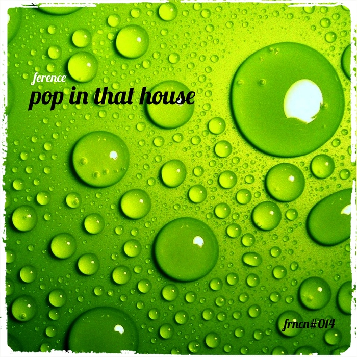 FERENCE - Pop In That House