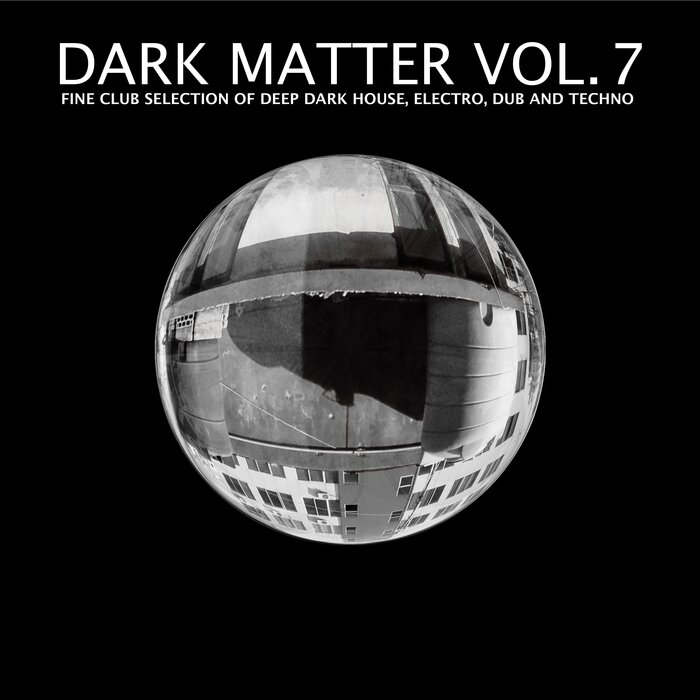 VARIOUS - Dark Matter Vol 7 - Fine Club Selection Of Deep Dark House, Electro, Dub And Techno