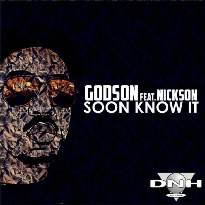GODSON feat NICKSON - Soon Know It