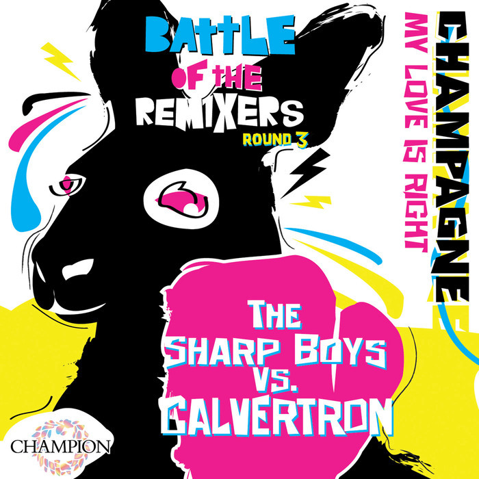 CHAMPAGNE - Battle Of The Remixers Round 3/My Love Is Right