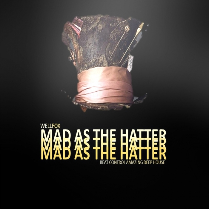 WELLFOX - Mad As The Hatter