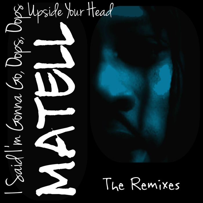MATELL - I Said I'm Gonna Go, Oops, Oops Upside Your Head (The Remixes)