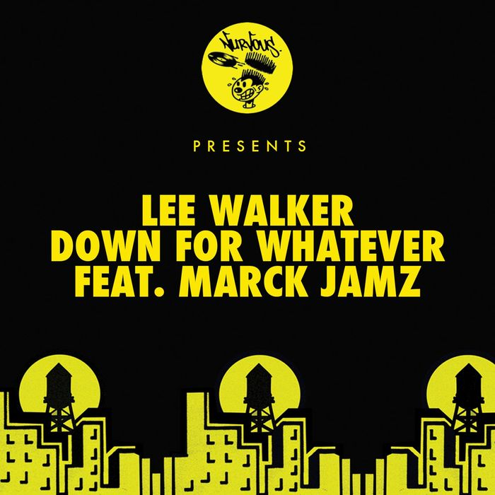 LEE WALKER feat MARCK JAMZ - Down For Whatever (feat. Marck Jamz) [Lee Walker's Tech Mix]