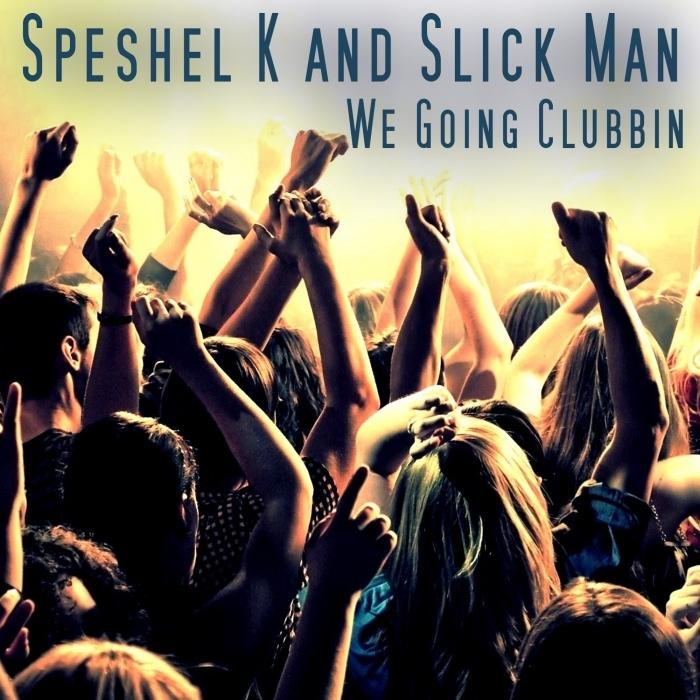SPESHEL K/SLICK MAN - We Going Clubbin (Explicit)