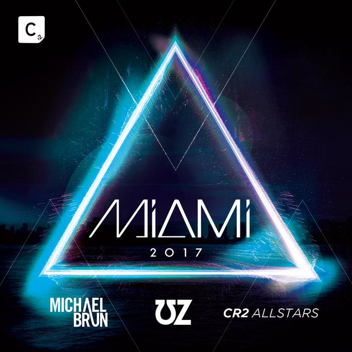 MICHAEL BRUN/UZ/CR2 ALLSTARS/VARIOUS - Miami 2017
