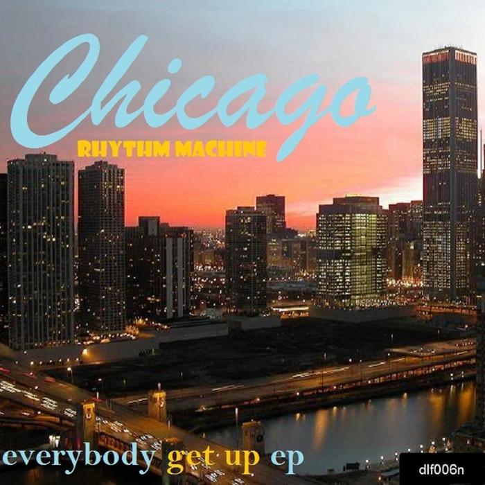 CHICAGO RHYTHM MACHINE - Everybody Get Up