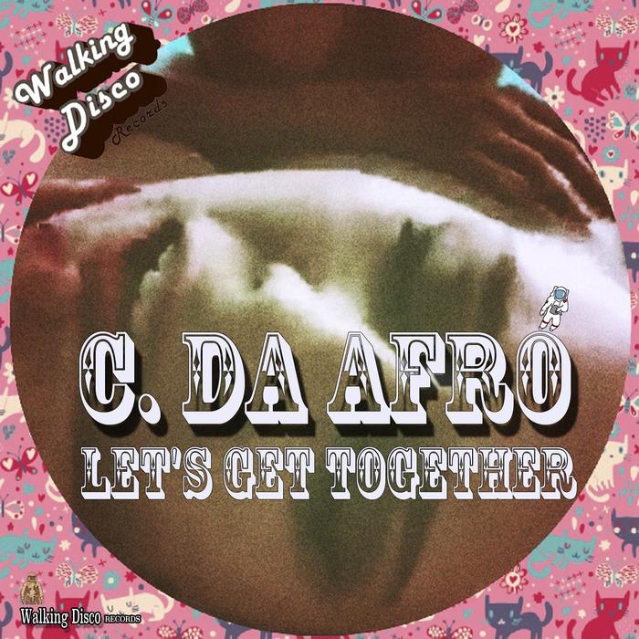 C DA AFRO - Let's Get Together