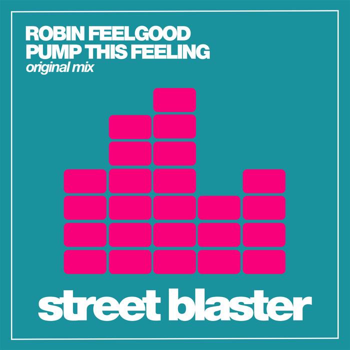 ROBIN FEELGOOD - Pump This Feeling