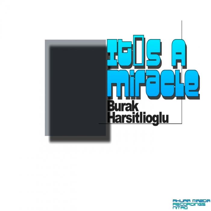 BURAK HARSITLIOGLU - It's A Miracle