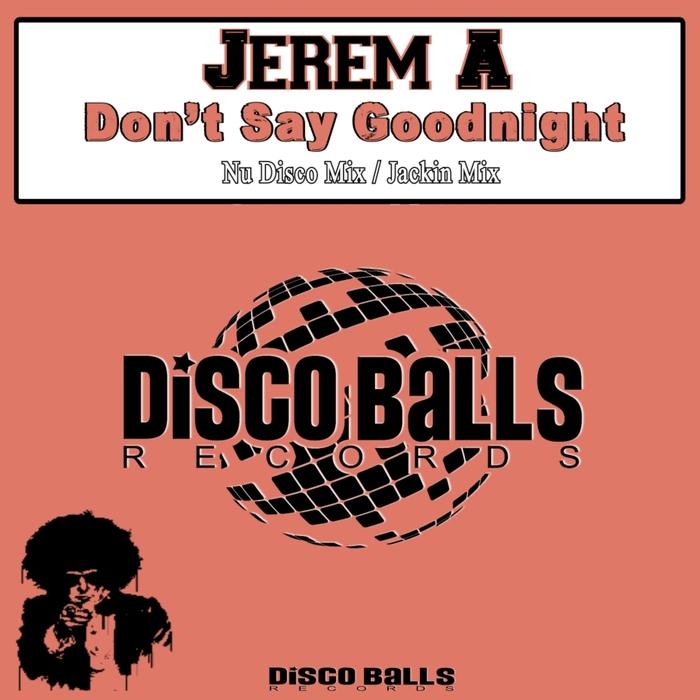 JEREM A - Don't Say Goodnight