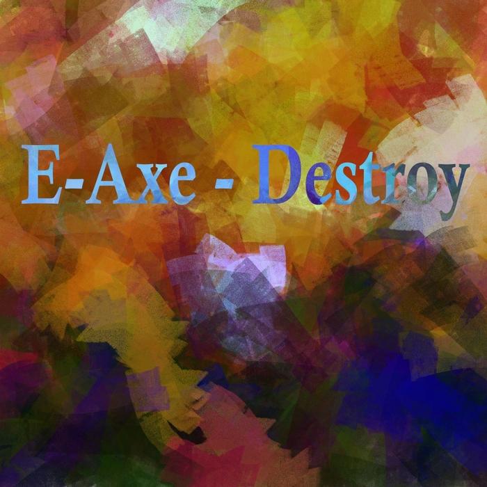 E-AXE - Destroy