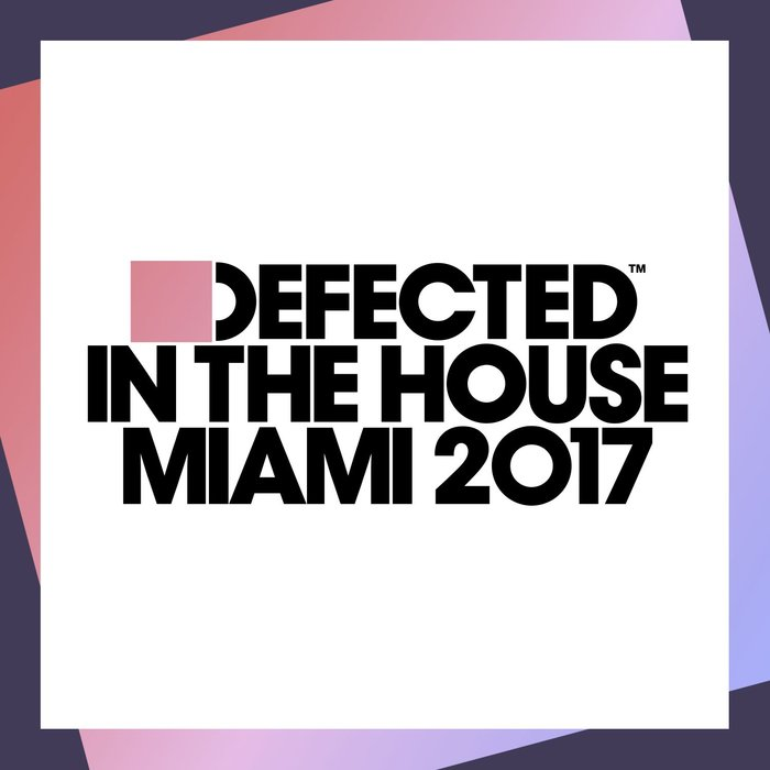 VARIOUS - Defected In The House Miami 2017