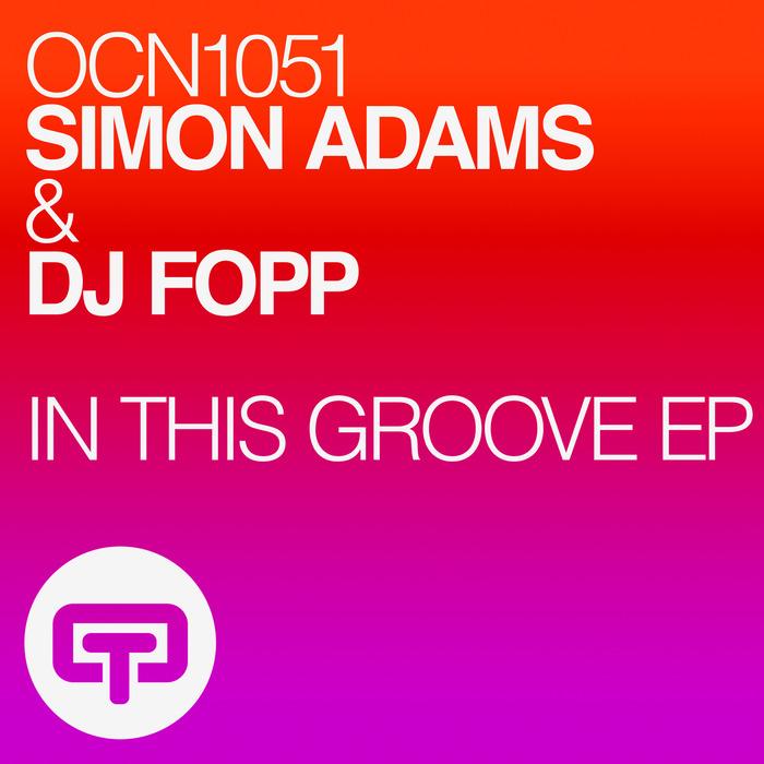 SIMON ADAMS & DJ FOPP - IN THIS GROOVE EP