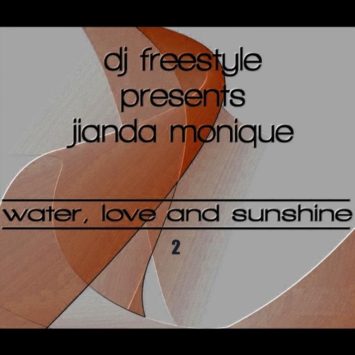 DJ FREESTYLE presents JIANDA MONIQUE - Water, Love & Sunshine 2