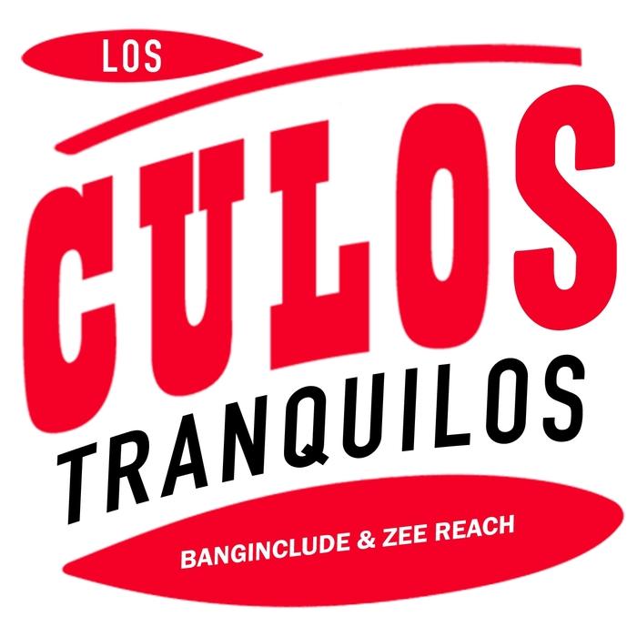 BANGINCLUDE/ZEE REACH - Los Culos Tranquilos