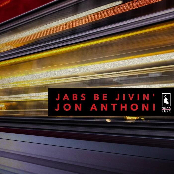 JON ANTHONI - Jabs Be Jivin'