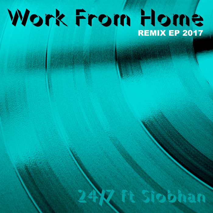 24/7 feat SIOBHAN - Work From Home 2017
