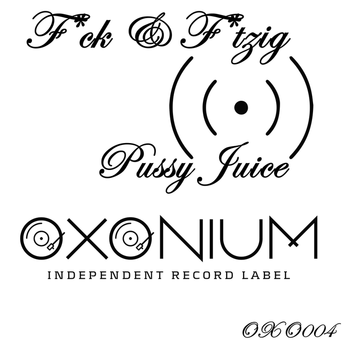 F*CK & F*TZIG - Pussy Juice