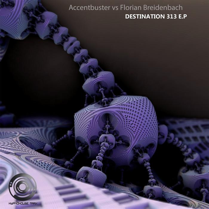 ACCENTBUSTER & FLORIAN BREIDENBACH - Destination 313 EP