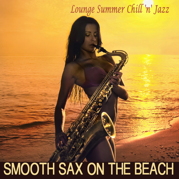 VARIOUS - Smooth Sax On The Beach - Lounge Summer Chill 'n' Jazz